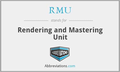 RMU - Rendering and Mastering Unit