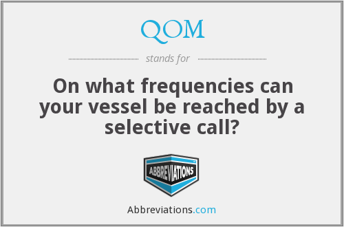 QOM - On what frequencies can your vessel be reached by a selective call?