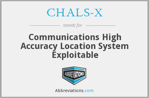 CHALS-X - Communications High Accuracy Location System Exploitable