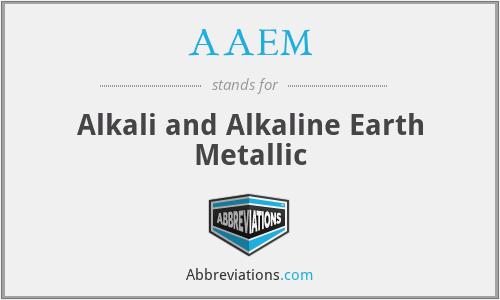 AAEM - Alkali and Alkaline Earth Metallic