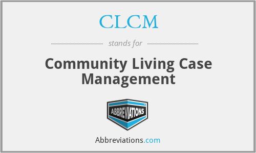 CLCM - Community Living Case Management