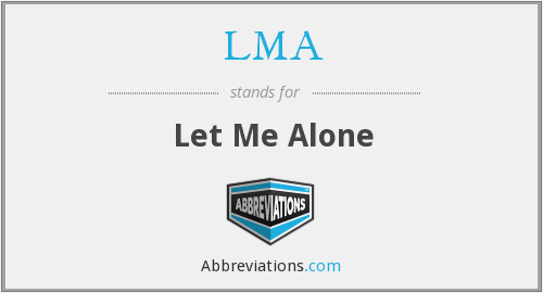 LMA - Let Me Alone