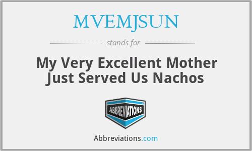 Mvemjsun My Very Excellent Mother Just Served Us Nachos