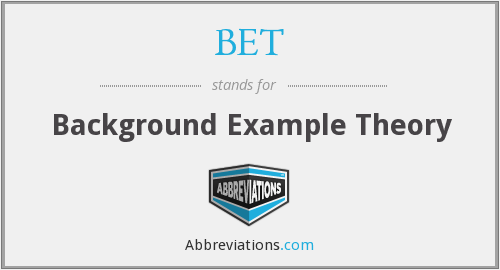 BET - Background Example Theory