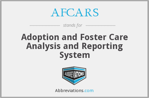 AFCARS - Adoption and Foster Care Analysis and Reporting System