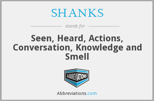 SHANKS - Seen, Heard, Actions, Conversation, Knowledge and Smell