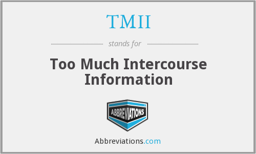 TMII - Too Much Intercourse Information