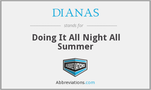 DIANAS - Doing It All Night All Summer