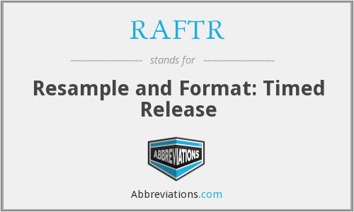 What does RAFTR stand for?