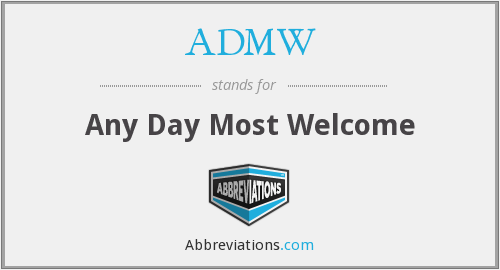 ADMW - Any Day Most Welcome