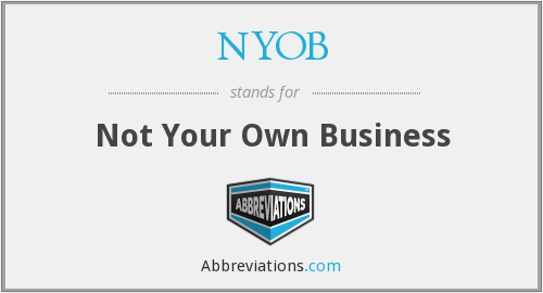 NYOB - Not Your Own Business