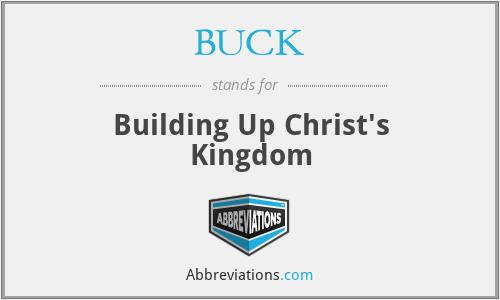 BUCK - Building Up Christ's Kingdom