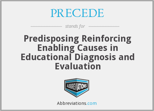 PRECEDE - Predisposing Reinforcing Enabling Causes in Educational Diagnosis and Evaluation