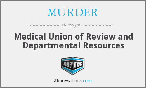 MURDER - Medical Union of Review and Departmental Resources