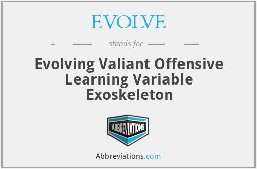 EVOLVE - Evolving Valiant Offensive Learning Variable Exoskeleton