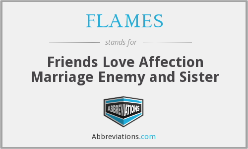FLAMES - Friends Love Affection Marriage Enemy and Sister