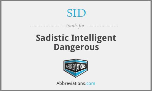 SID - Sadistic Intelligent Dangerous