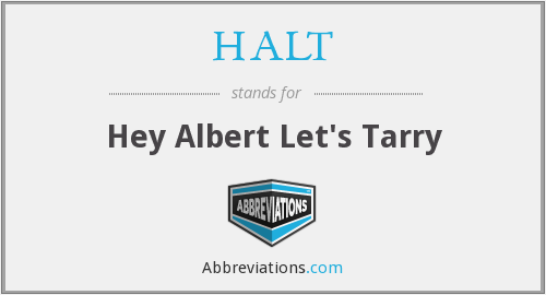 HALT - Hey Albert Let's Tarry
