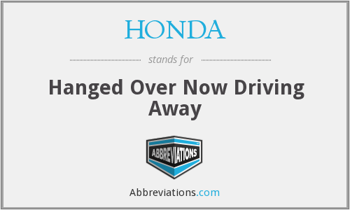 HONDA - Hanged Over Now Driving Away