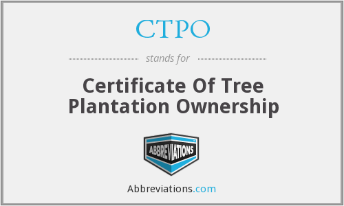 CTPO - Certificate Of Tree Plantation Ownership