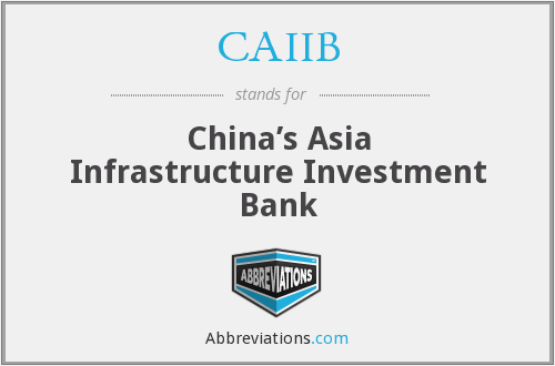 CAIIB - China's Asia Infrastructure Investment Bank