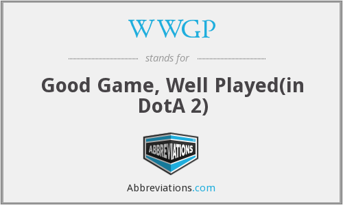WWGP - Good Game, Well Played(in DotA 2)
