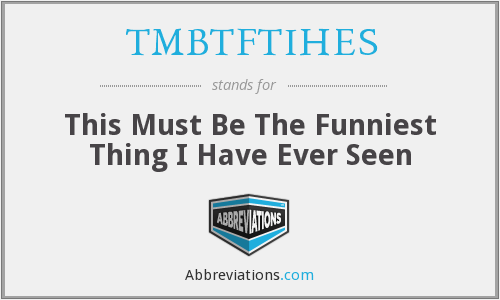 What does TMBTFTIHES stand for?