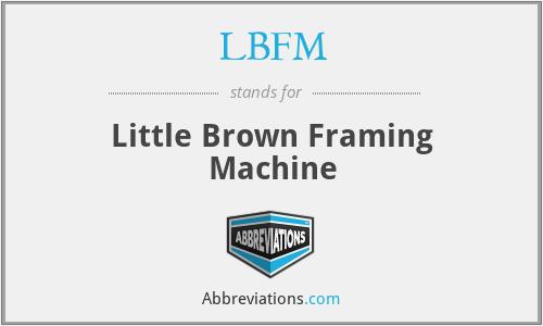 LBFM - Little Brown Framing Machine