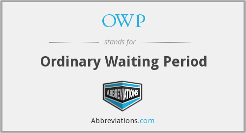 OWP - Ordinary Waiting Period