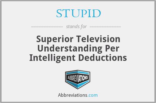 STUPID - Superior Television Understanding Per Intelligent Deductions