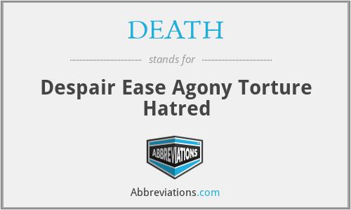 DEATH - Despair Ease Agony Torture Hatred