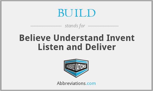 BUILD - Believe Understand Invent Listen and Deliver