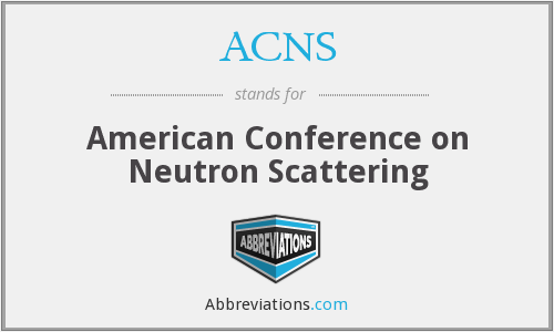 ACNS - American Conference on Neutron Scattering