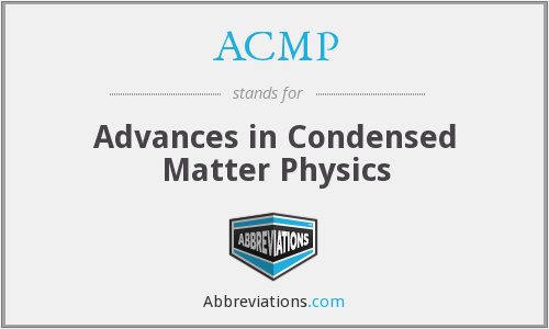 ACMP - Advances in Condensed Matter Physics