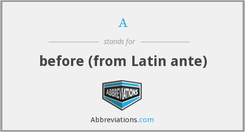 a - before (from Latin ante)