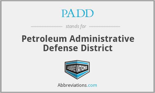 PADD - Petroleum Administrative Defense District