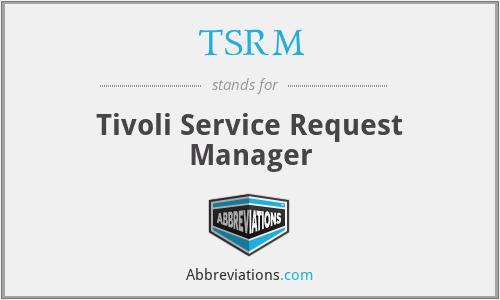 TSRM - Tivoli Service Request Manager