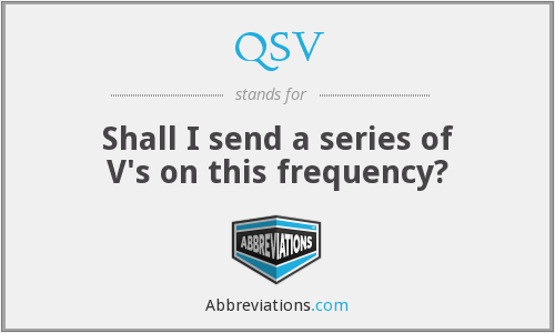 QSV - Shall I send a series of V's on this frequency?