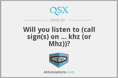 QSX - Will you listen to (call sign(s) on ... khz (or Mhz))?