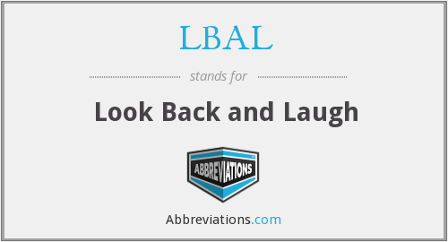 LBAL - Look Back and Laugh