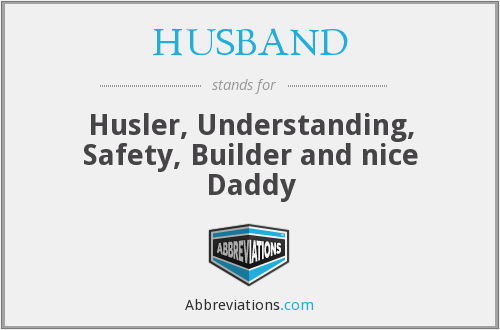 HUSBAND - Husler, Understanding, Safety, Builder and nice Daddy
