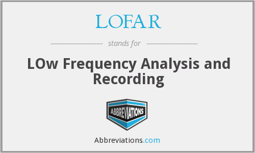 LOFAR - LOw Frequency Analysis and Recording