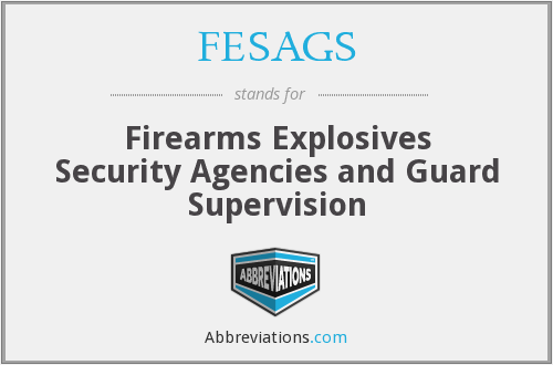 FESAGS - Firearms Explosives Security Agencies and Guard Supervision