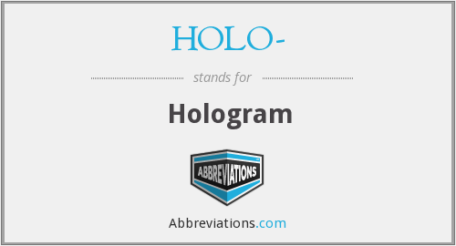 What does HOLO- stand for?