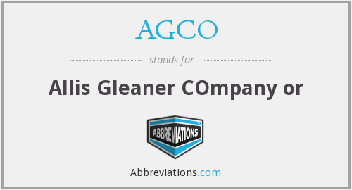 AGCO - Allis Gleaner COmpany or