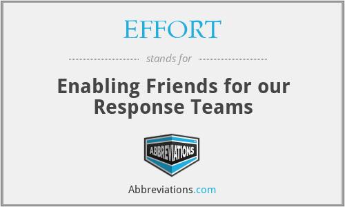 EFFORT - Enabling Friends for our Response Teams