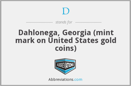 D - Dahlonega, Georgia (mint mark on United States gold coins)