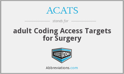 ACATS - adult Coding Access Targets for Surgery