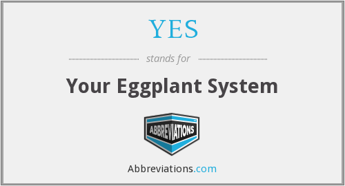 YES - Your Eggplant System