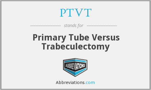 PTVT - Primary Tube Versus Trabeculectomy